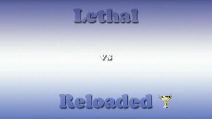 Lethal vs Reloaded